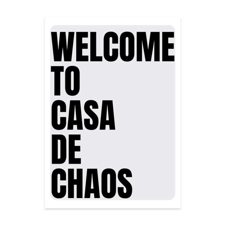 welcome to casa de chaos print