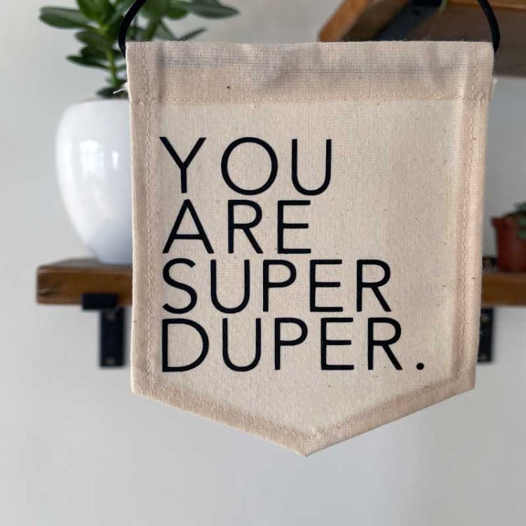 You are Super Duper Wall Hanging